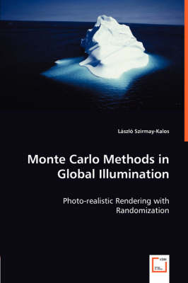 Monte Carlo Methods in Global Illumination - Photo-Realistic Rendering with Randomization