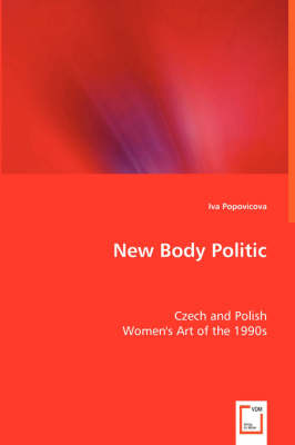 New Body Politic - Czech and Polish Women's Art of the 1990s