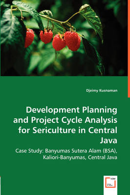 Development Planning and Project Cycle Analysis for Sericulture in Central Java