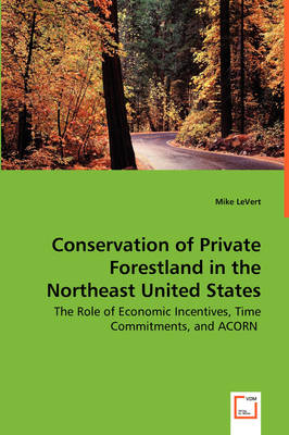 Conservation of Private Forestland in the Northeast United States - The Role of Economic Incentives, Time Commitments, and Acorn