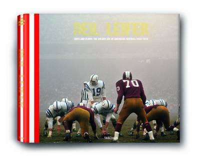 Neil Leifer: Guts and Glory: The Golden Age of American Football 1958-1978