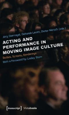 Acting and Performance in Moving Image Culture: Bodies, Screens, Renderings