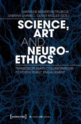 Science, Art, and Neuroethics: Transdisciplinary Collaborations to Foster Public Engagement