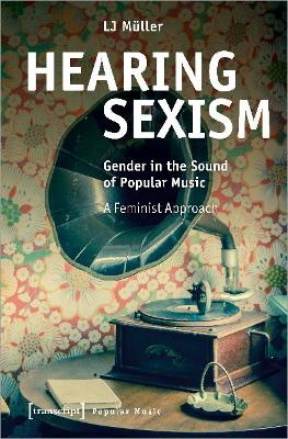 Hearing Sexism: Gender in the Sound of Popular Music. A Feminist Approach