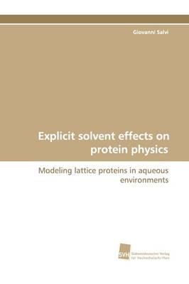 Explicit Solvent Effects on Protein Physics