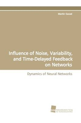 Influence of Noise, Variability, and Time-Delayed Feedback on Networks