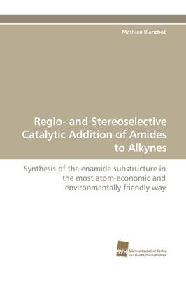 Regio- And Stereoselective Catalytic Addition of Amides to Alkynes