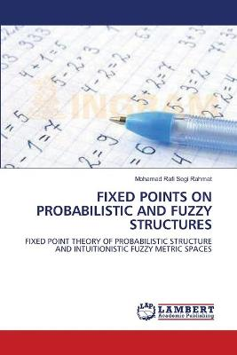 Fixed Points on Probabilistic and Fuzzy Structures