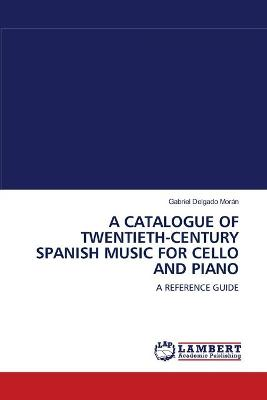 A Catalogue of Twentieth-Century Spanish Music for Cello and Piano