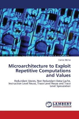 Microarchitecture to Exploit Repetitive Computations and Values