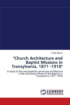 Church Architecture and Baptist Missions in Transylvania, 1871 -1918
