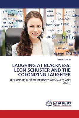 Laughing at Blackness: Leon Schuster and the Colonizing Laughter
