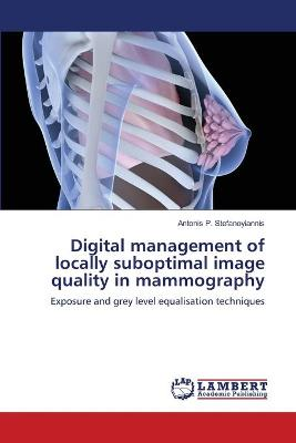 Digital Management of Locally Suboptimal Image Quality in Mammography