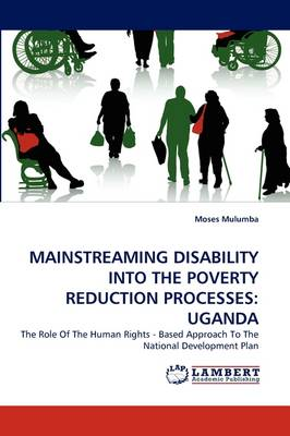 Mainstreaming Disability Into the Poverty Reduction Processes: Uganda