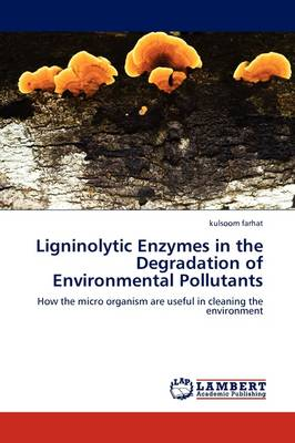 Ligninolytic Enzymes in the Degradation of Environmental Pollutants