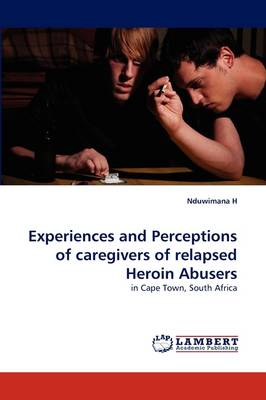Experiences and Perceptions of Caregivers of Relapsed Heroin Abusers