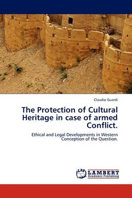 The Protection of Cultural Heritage in Case of Armed Conflict.