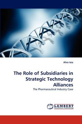 The Role of Subsidiaries in Strategic Technology Alliances