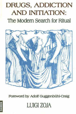 Drugs, Addiction & Initiation: The Modern Search for Ritual