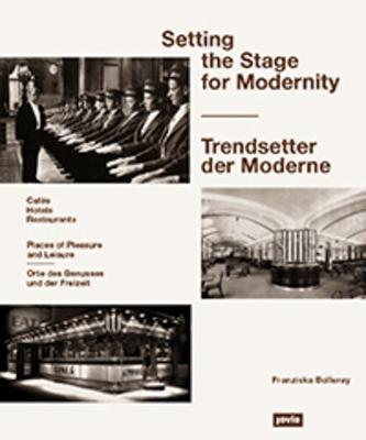 Setting the Stage for Modernity: Cafes, Hotels, Restaurants. Places of Taste and Leisure