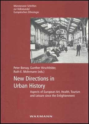 New Directions in Urban History: Aspects of European Art, Health, Tourism and Leisure Since the Enlightenment