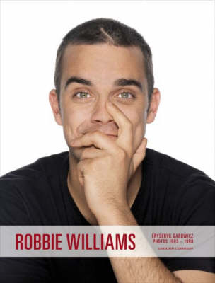 Robbie Williams: Live, Private, Backstage: Photographs 1993-1999 by Fryderyk Gabowicz