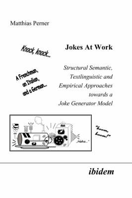 Jokes at Work. Structural Semantic, Textlinguistic and Empirical Approaches Towards a Joke Generator Model