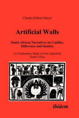 Artificial Walls. South African Narratives on Conflict, Difference and Identity. An Exploratory Study in Post-Apartheid South Africa