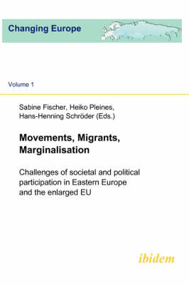 Movements, Migrants, Marginalisation: Challenges of Societal and Political Participation in Eastern Europe and the Enlarged EU