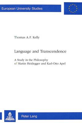 Language and Transcendence: Study in the Philosophy of Martin Heidegger and Karl-Otto Apel