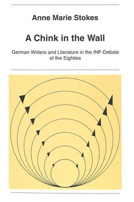 Chink in the Wall: German Writers and Literature in the INF-Debate of the Eighties