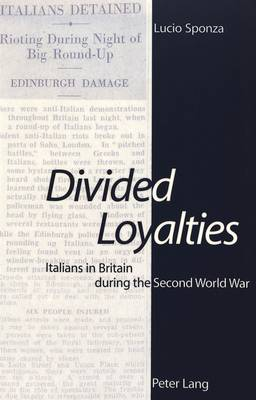 Divided Loyalties: Italians in Britain During the Second World War