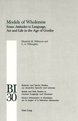 Models of Wholeness: Some Attitudes to Language, Art and Life in the Age of Goethe: v. 30