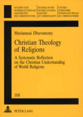 Christian Theology of Religions: A Systematic Reflection on the Christian Understanding of World Religions