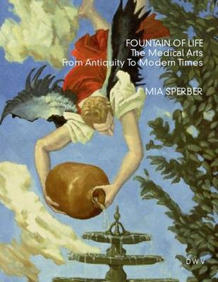 Fountain of Life: The Medical Arts from Antiquity to Modern Times