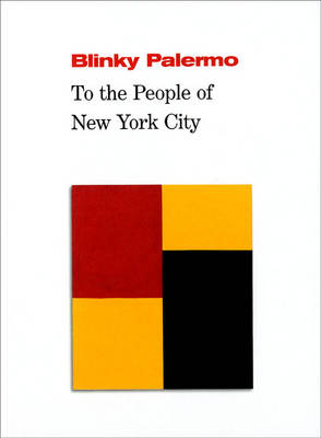 Blinky Palermo: To the People of New York