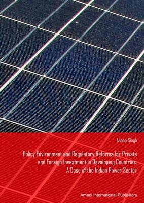 Policy Environment and Regulatory Reforms for Private and Foreign Investment in Power Sector Developing Countries: A Case of the Indian Power Sector