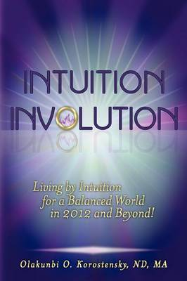 Intuition Involution: Living by Intuition for a Balanced World in 2012 and Beyond!