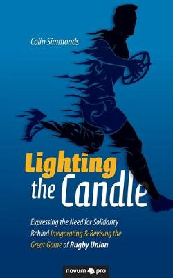 Lighting the Candle: Expressing the Need for Solidarity Behind Invigorating & Revising the Great Game of Rugby Union