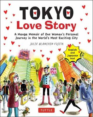 Tokyo Love Story: A Manga Memoir of One Woman's Personal Journey in the World's Most Exciting City (Told in English and Japanese Text)