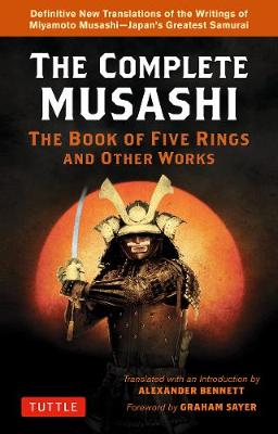 Complete Musashi: The Book of Five Rings and Other Works: Definitive New Translations of the Writings of Miyamoto Musashi - Japan's Greatest Samurai!