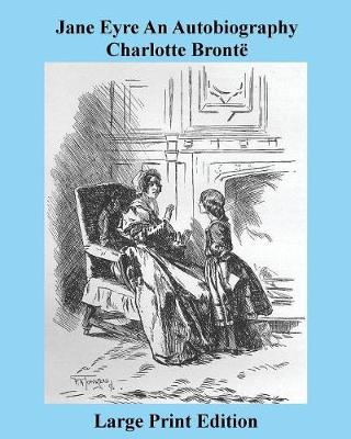 Jane Eyre an Autobiography Charlotte Bronte - Large Print Edition