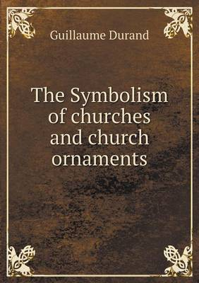 The Symbolism of Churches and Church Ornaments