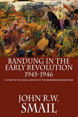Bandung in the Early Revolution, 1945-1946: A Study in the Social History of the Indonesian Revolution