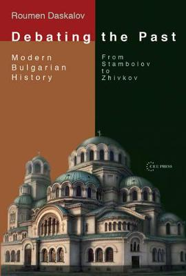Debating the Past: Modern Bulgarian History: From Stambolov to Zhivkov