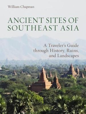 Ancient Sites of Southeast Asia: A Traveler's Guide Throught History, Ruins and Landscapes