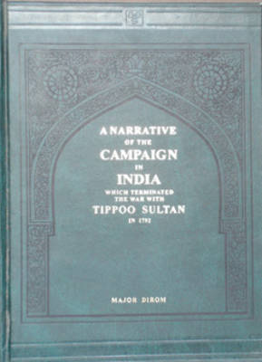 Narrative of the Campaign in India Which Terminated with the War with Tippoo Sultan in 1792