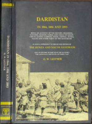 Dardistan in 1866, 1886 and 1893: Being an Account of the History, Religions, Customs Etc.