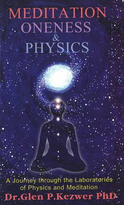 Meditation, Oneness and Physics: A Journey Through the Laboratories of Physics and Meditation
