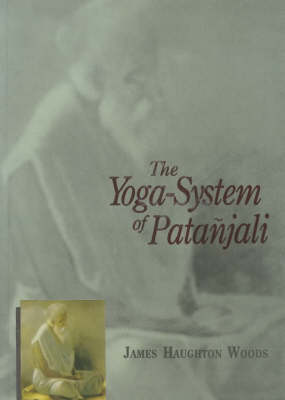 Yoga-system of Patanjali: Or, the Ancient Hindu Doctrine of Concentration of Mind, Embracing the Mnemonic Rules, Called Yoga-Sutras of Patanjali, the Comment Called Yoga-Bhashya Attributed to Veda-Vyasa, and the Explanation Called Tattva-vaisaradi of Vach